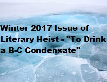 Winter 2017 Issue of Literary Heist - To Drink a B-E Condensate